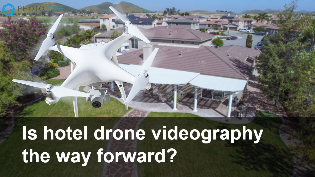 Is hotel drone videography the way forward? - Photoweb